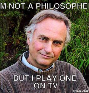 richard-dawkins-isn-t-a-philosopher-but-he-plays-one-on-tv-meme-generator-i-m-not-a-philosopher-but-i-play-one-on-tv-9c58bd